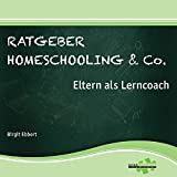 Ratgeber Homeschooling & Co.: Eltern als...